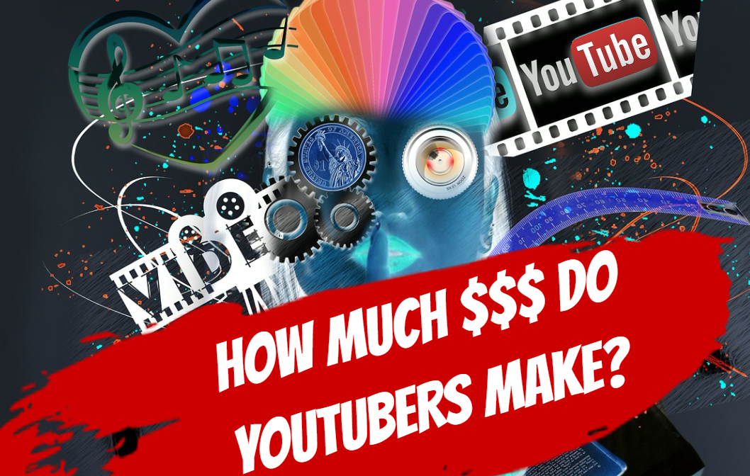 How Much Money Do YouTubers Make 2017?